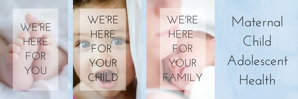 """Three photos of a baby's feet, a child's face, and a close up of a mother holding a newborn with the words """"WE'RE HERE FOR YOU, WE'RE HERE FOR YOUR CHILD, WE'RE HERE FOR YOUR FAMILY."""" On the right-hand side is black text on a light blue background that reads """"Maternal Child Adolescent Health"""""""